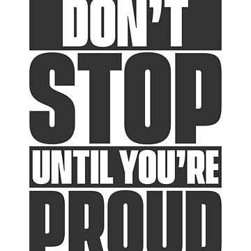 Don't Stop Until You're Proud by Retro-Merch