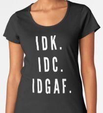 I Don't Know I Don't Care Women's Premium T-Shirt