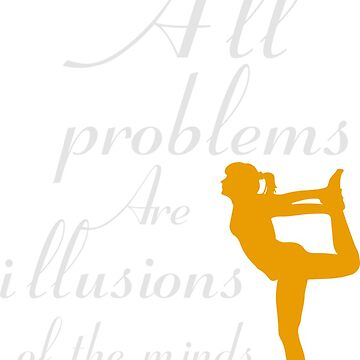 Yoga - All problems are illusions of the minds by samcallou