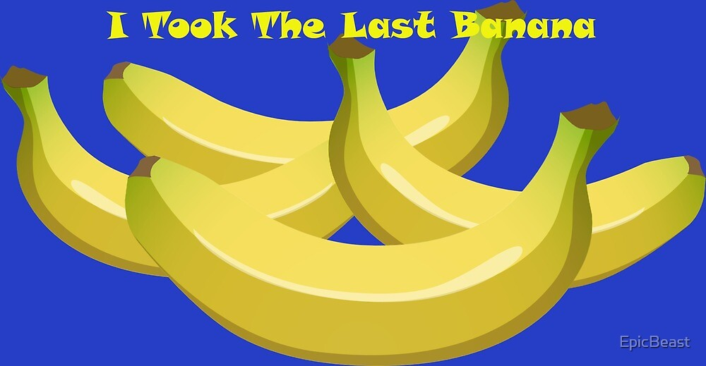 I Took The Last Banana by EpicBeast