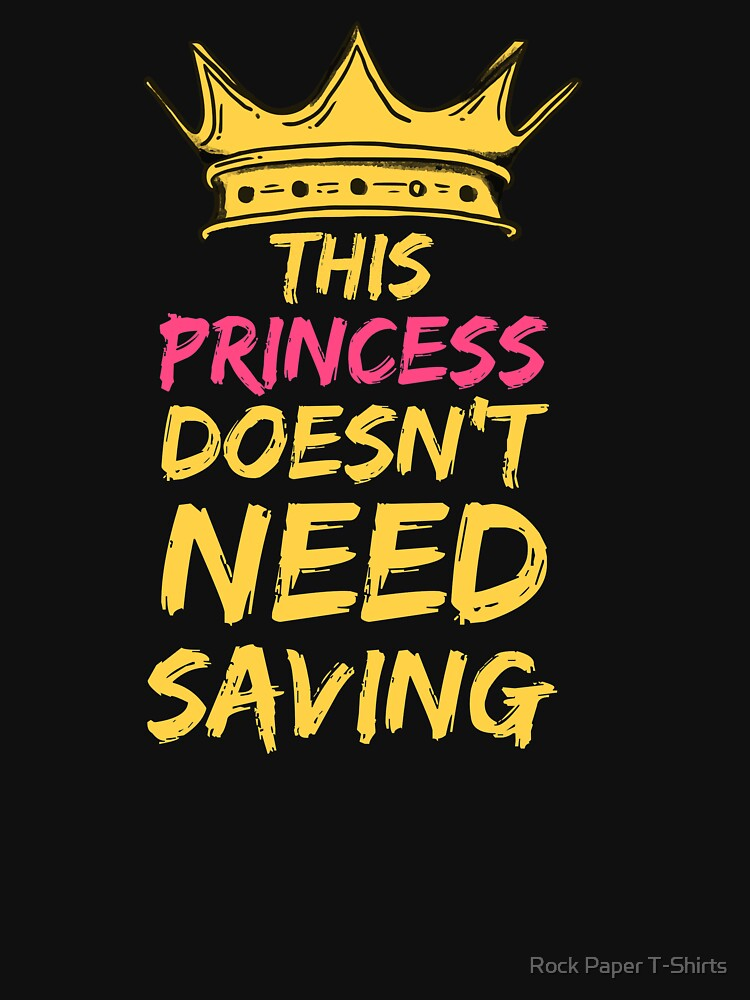 This Princess Doesn't Need Saving (white) by rockpapershirts