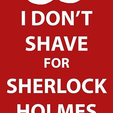 I don't shave for sherlock holmes (white print) by sammymedici