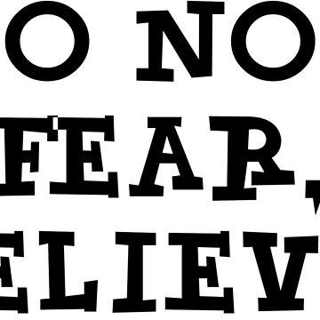 Do not fear, believe! faith t-shirt by rasantos