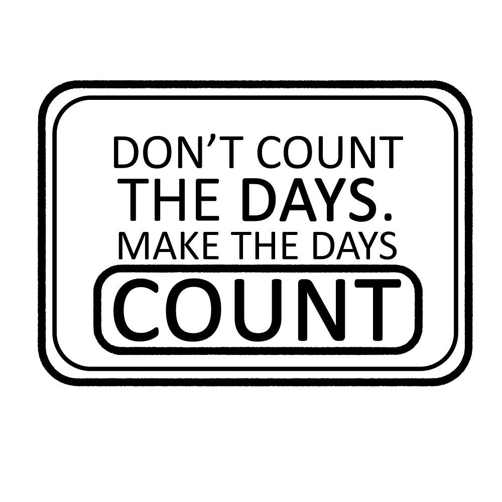 Motivational Quotes - Don't Count The Days by Magpie Merch