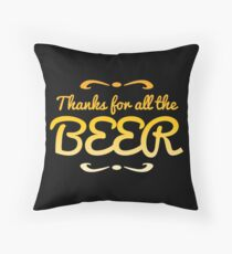 Thanks for all the BEER! Throw Pillow