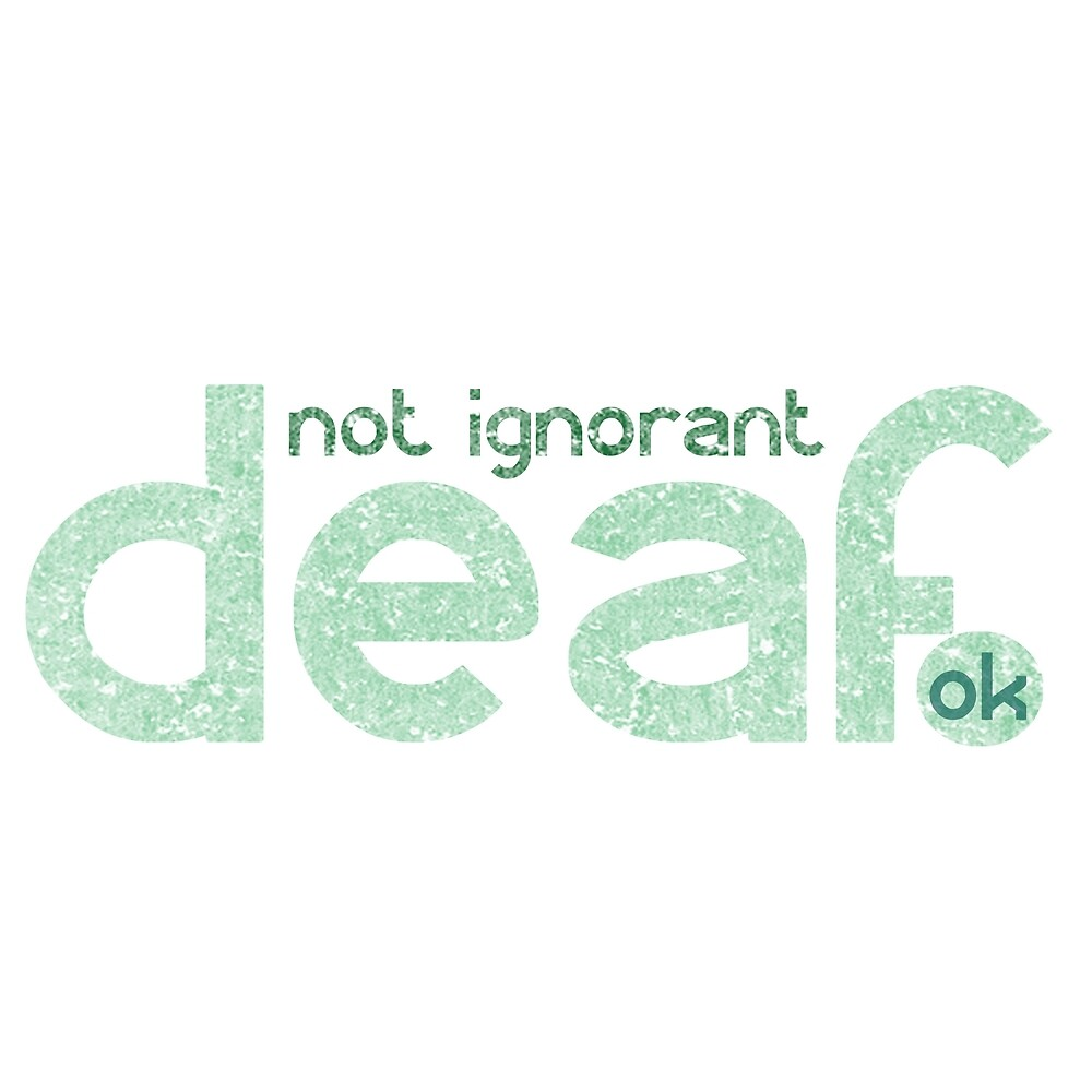 Deaf not ignorant in green by crayonista