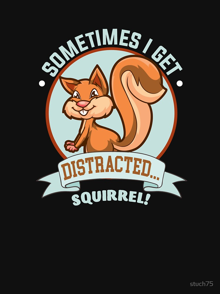 Sometimes I Get Distracted...Squirrel by stuch75