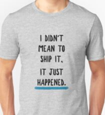 I didn't mean to ship it, it just happened T-Shirt