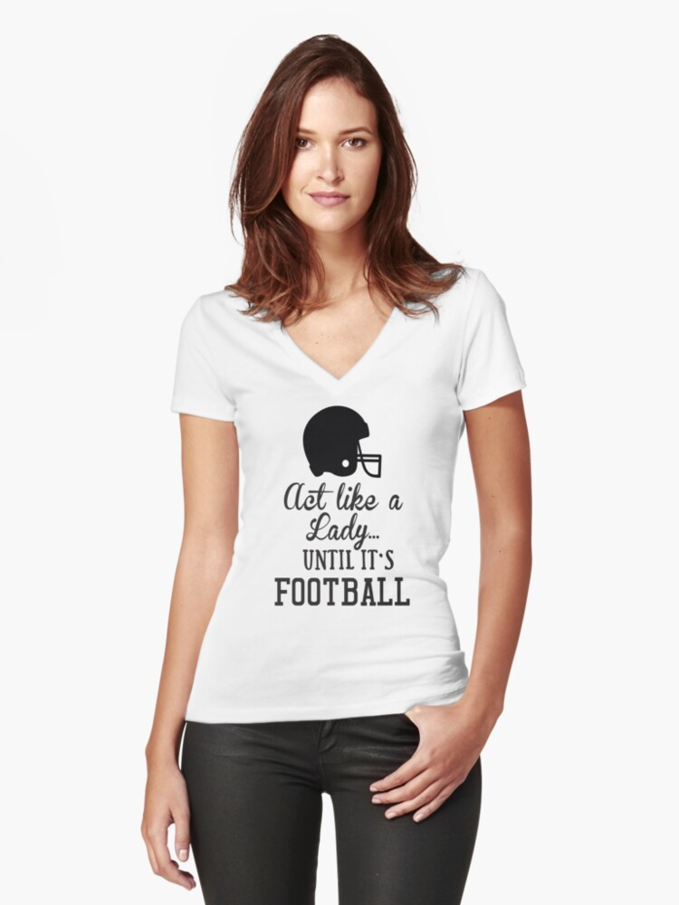 Act Like A Lady Until It's Football Women's Fitted V-Neck T-Shirt Front