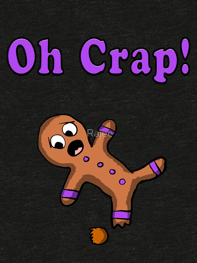 Oh Crap Gingerbread Man  by Rajee