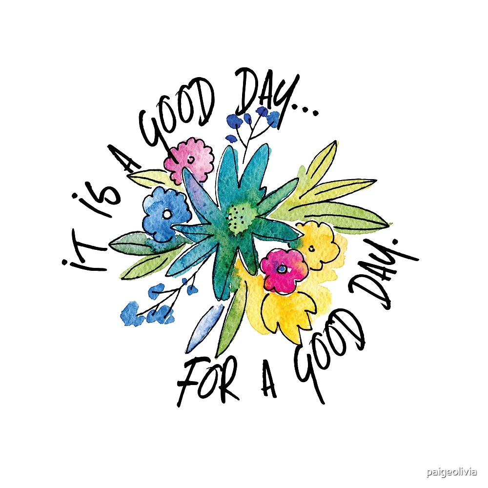 It's a good day for a good day by paigeolivia
