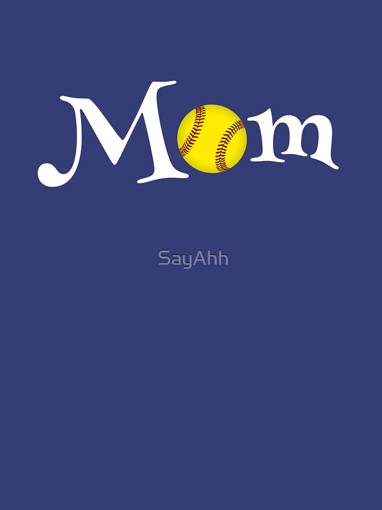 Softball Mom - For the supportive mom by SayAhh