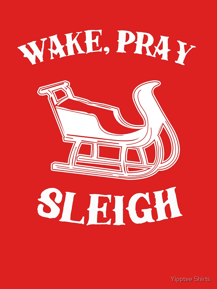 Wake Pray Sleigh by dumbshirts
