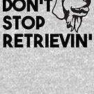 Stoppen Sie nicht Retrievin ' von kjanedesigns