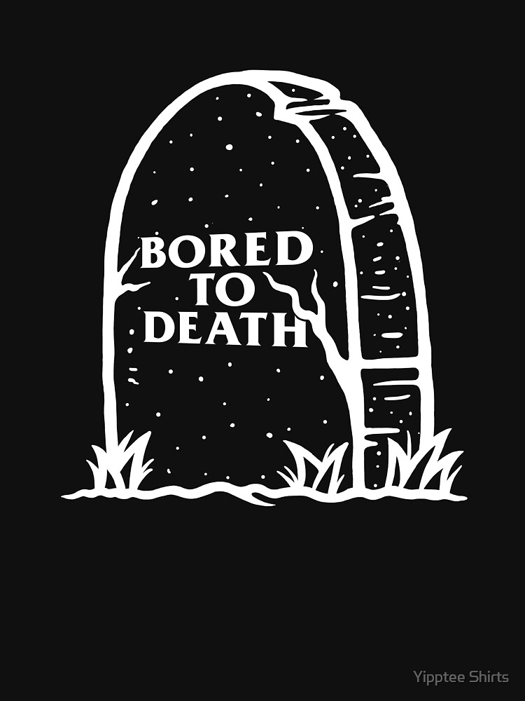Bored To Death by dumbshirts