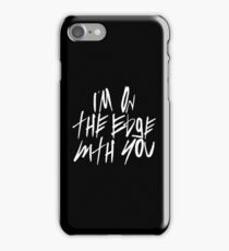 I'm On The Edge With You iPhone Case/Skin