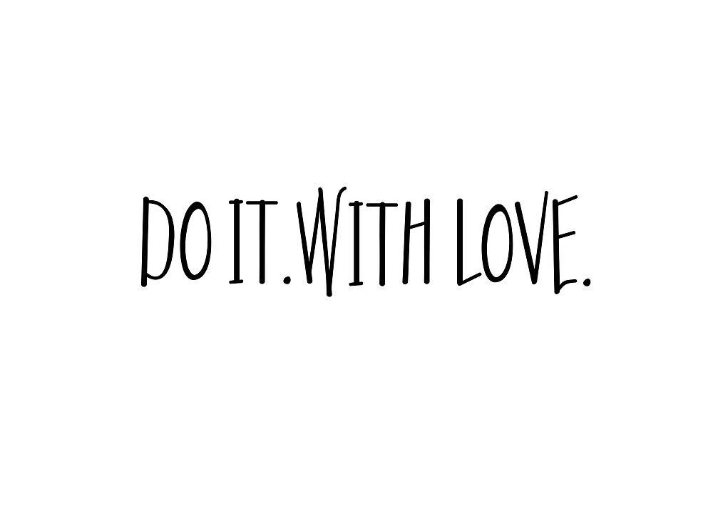 Do It. With Love.  by anniebananie13