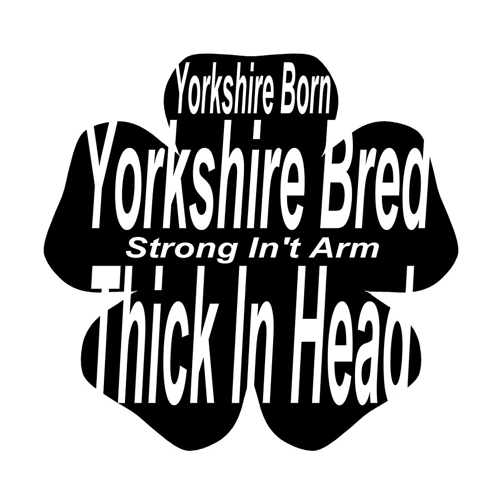 Yorkshire Born and Yorkshire Bred by RoboArt