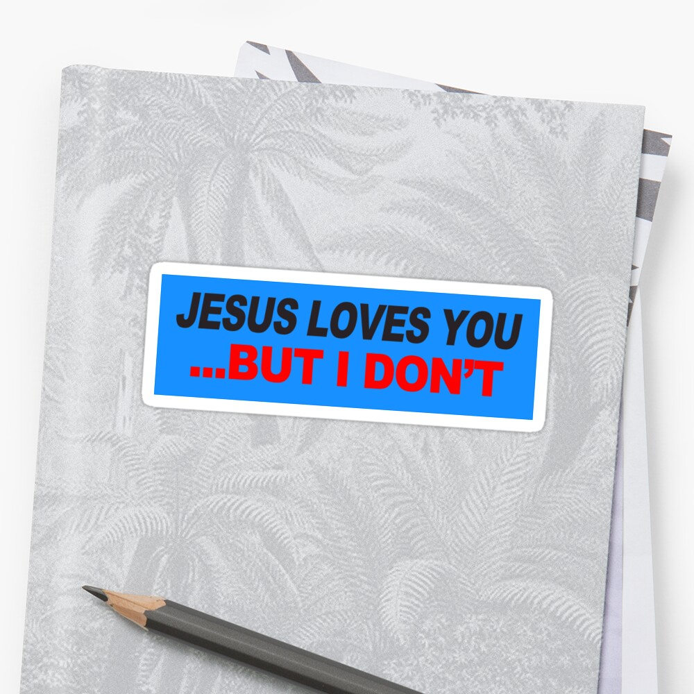 Jesus Loves You But I Don't by Super Merch