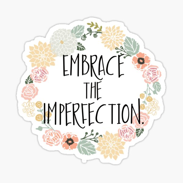 Embrace the Imperfection Sticker