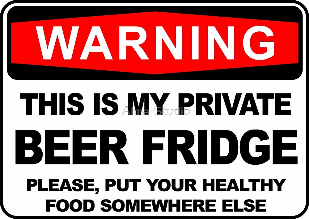 Warning, THIS IS MY PRIVATE BEER FRIDGE by Alma-Studio