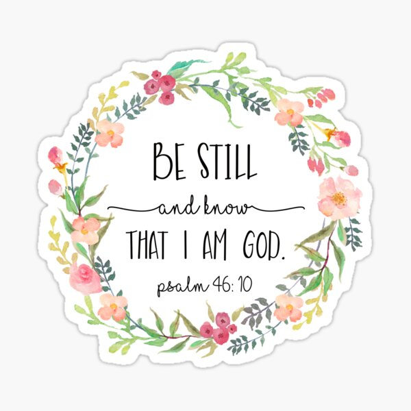 Be Still and Know that I am God.  Sticker