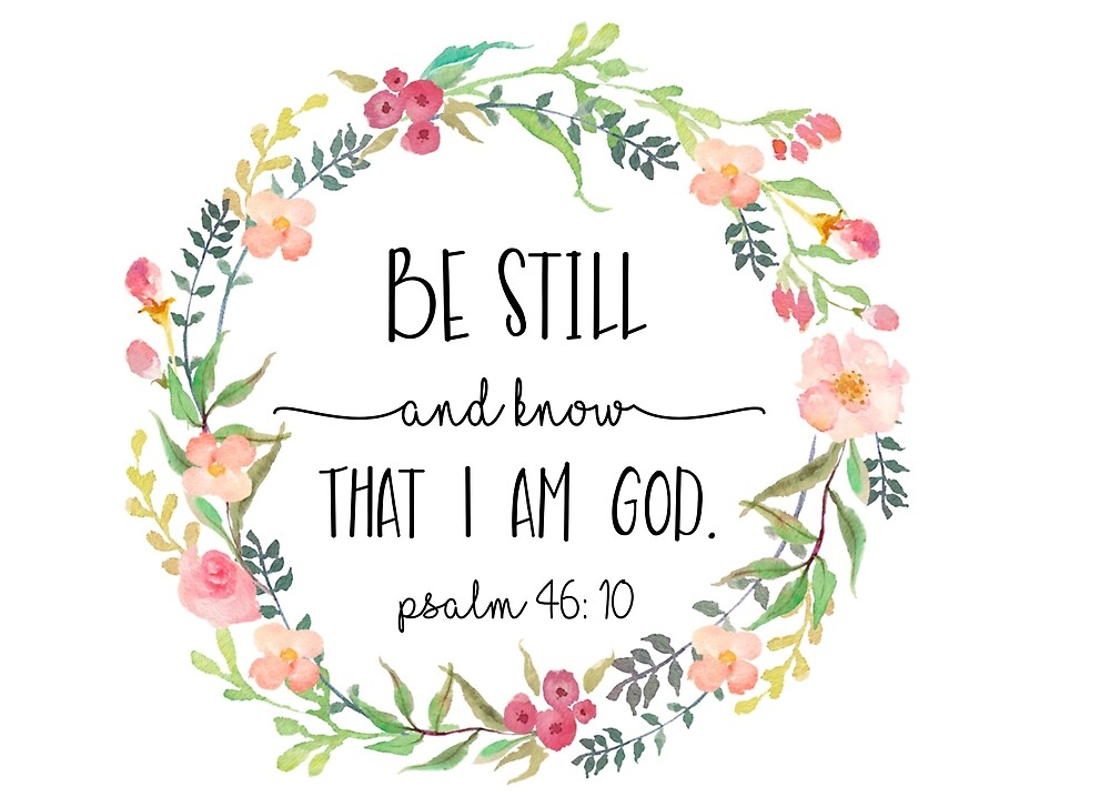 Be Still and Know that I am God.  by anniebananie13