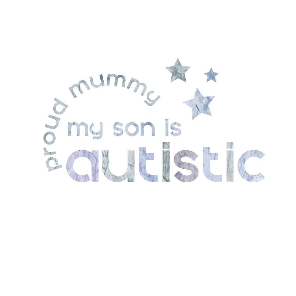 My son is Autistic - Proud Mummy by crayonista