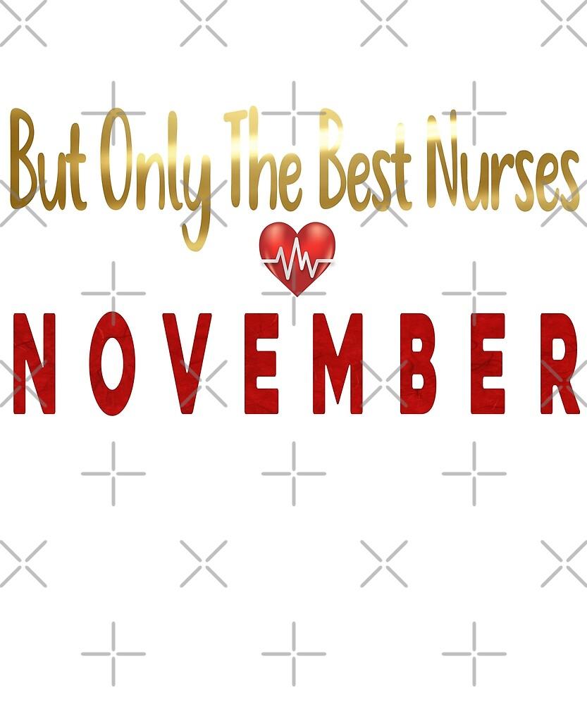 Best Nurses November  by PopArtDesigns