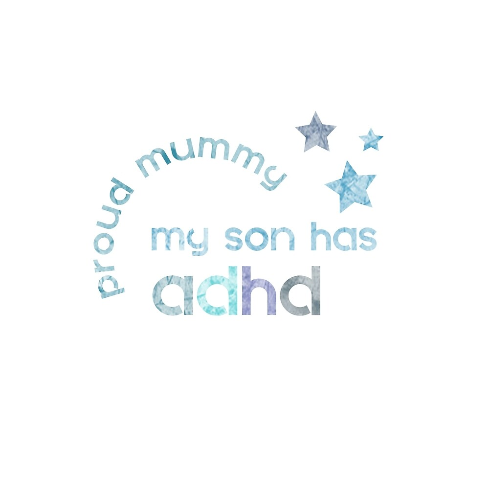 My Son has ADHD Proud Mummy by crayonista