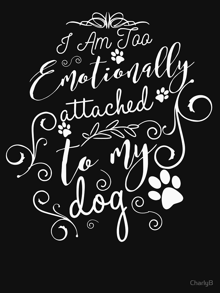 I  am emotionally attached to my dog by CharlyB