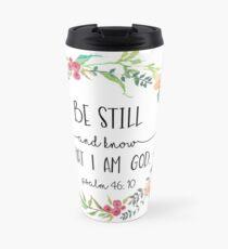 Be Still and Know that I am God.  Travel Mug