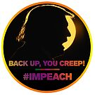 Back up, you creep! #ImpeachTrump by #PoptART products from Poptart.me