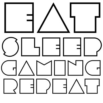Eat, Sleep, Gaming, Repeat by HangingMonkey