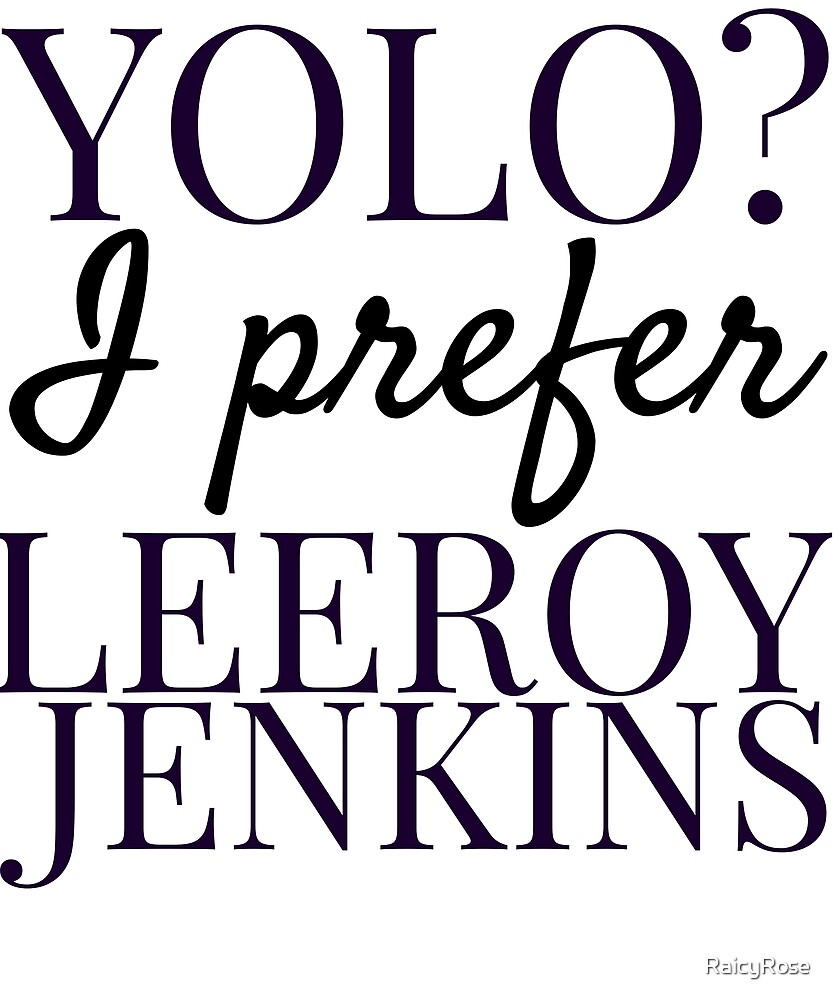YOLO? I prefer Leeroy Jenkins by RaicyRose