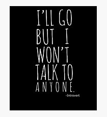 I'll Go But I Won't Talk To Anyone Introvert T-Shirt Photographic Print