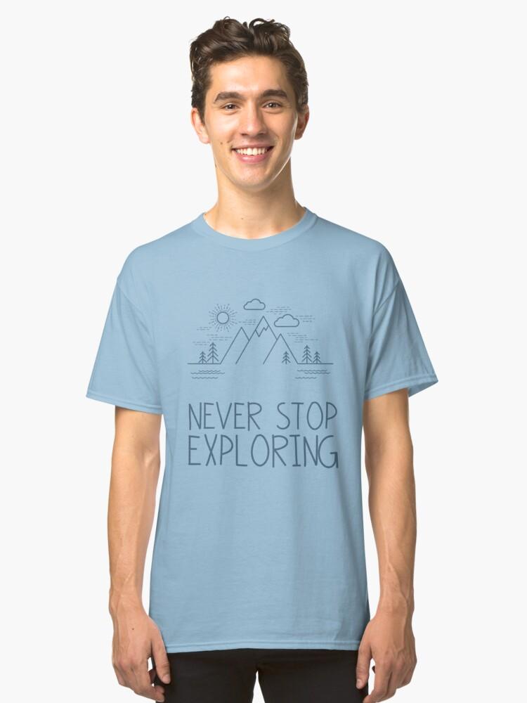Never Stop Exploring Classic T-Shirt Front