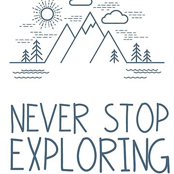 Never Stop Exploring by emmathought