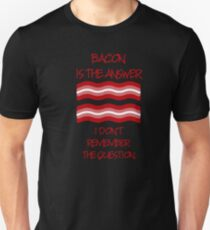 Bacon Is The Answer I Don't Know the Question Unisex T-Shirt