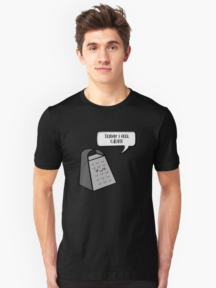 Today I Feel Grate  Unisex T-Shirt Front