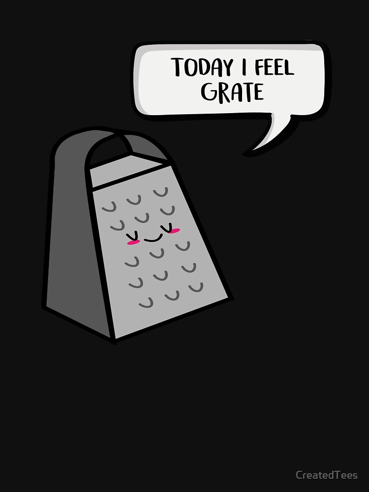 Today I Feel Grate  by CreatedTees