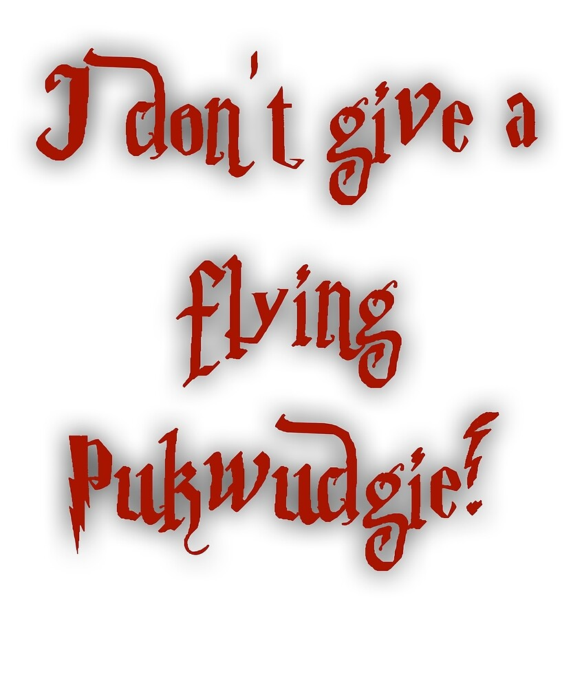 I Don't Give A Flying Pukwudgie! by No-Leg-Bones
