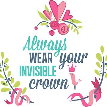 always wear your invisible crown by Jhonysoker