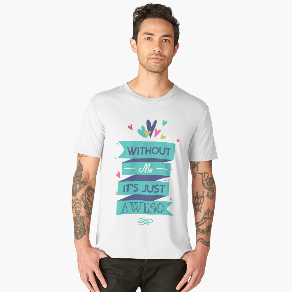 withoutme it s just a weso Men's Premium T-Shirt Front