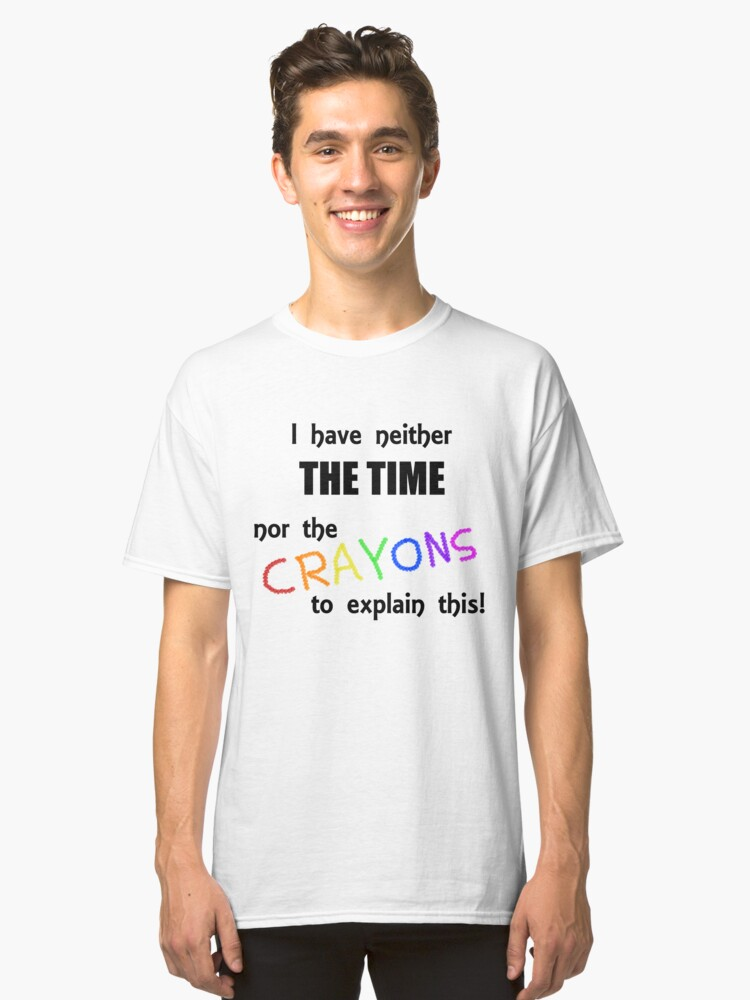 Neither Time Nor Crayons Classic T-Shirt Front