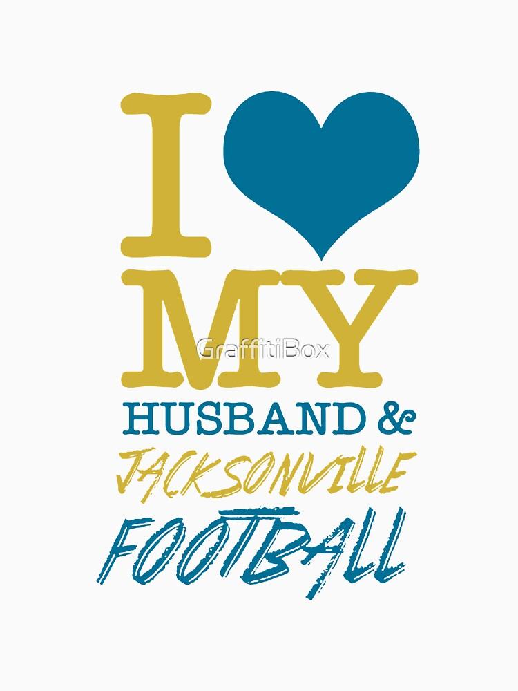 I Love My Husband And Jacksonville Football by GraffitiBox