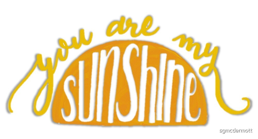 You are My Sunshine by sgmcdermott