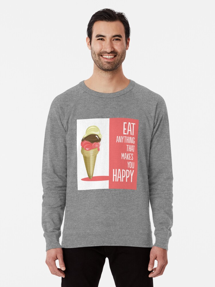 Alternate view of Eat anything that makes you happy Lightweight Sweatshirt