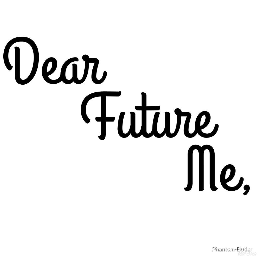Dear Future Me (Design 2) by Phantom-Butler