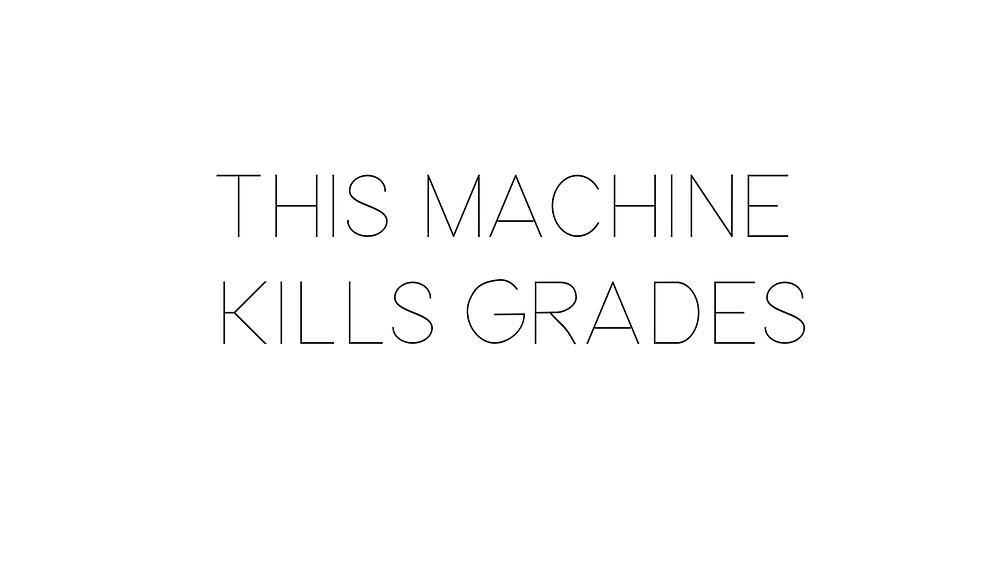 this machine kills grades by Tallentless